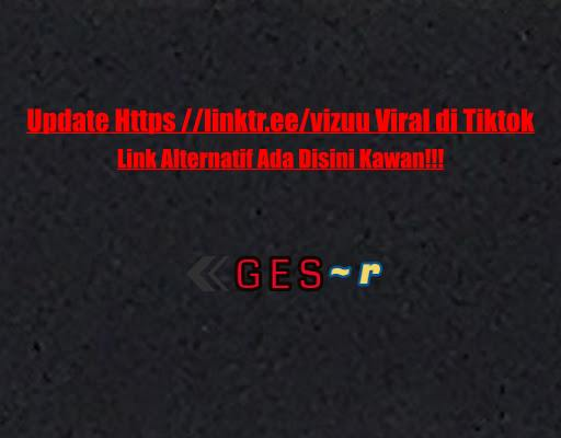 Update Https //linktr.ee/vizuu Viral di Tiktok